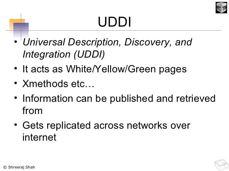 UDDI <ul><li>Universal Description, Discovery, and Integration (UDDI)   </li></ul><ul><li>It acts as White/Yellow/Green pa...