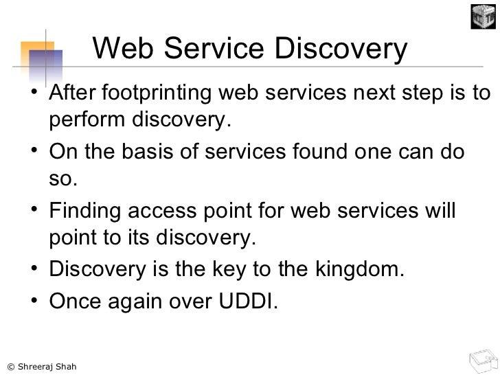 Web Service Discovery <ul><li>After footprinting web services next step is to perform discovery. </li></ul><ul><li>On the ...