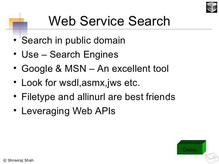 Web Service Search <ul><li>Search in public domain </li></ul><ul><li>Use – Search Engines </li></ul><ul><li>Google & MSN –...