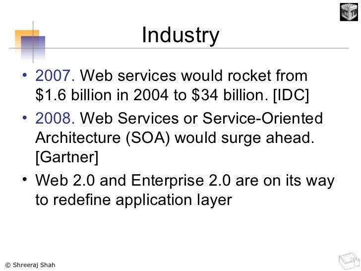 <ul><li>2007.  Web services would rocket from $1.6 billion in 2004 to $34 billion. [IDC] </li></ul><ul><li>2008.  Web Serv...