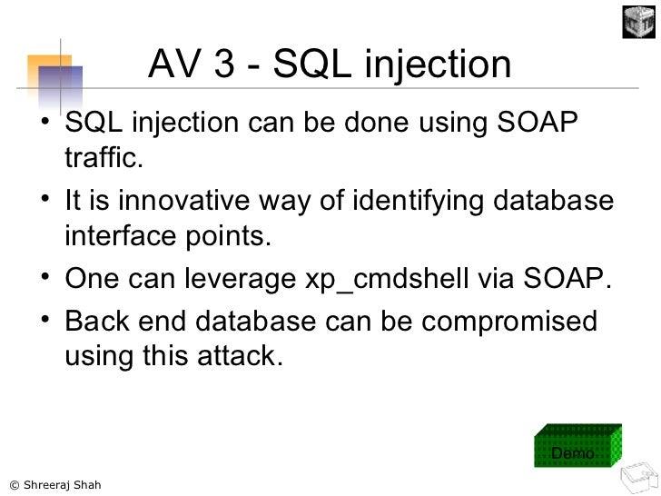 AV 3 - SQL injection <ul><li>SQL injection can be done using SOAP traffic. </li></ul><ul><li>It is innovative way of ident...