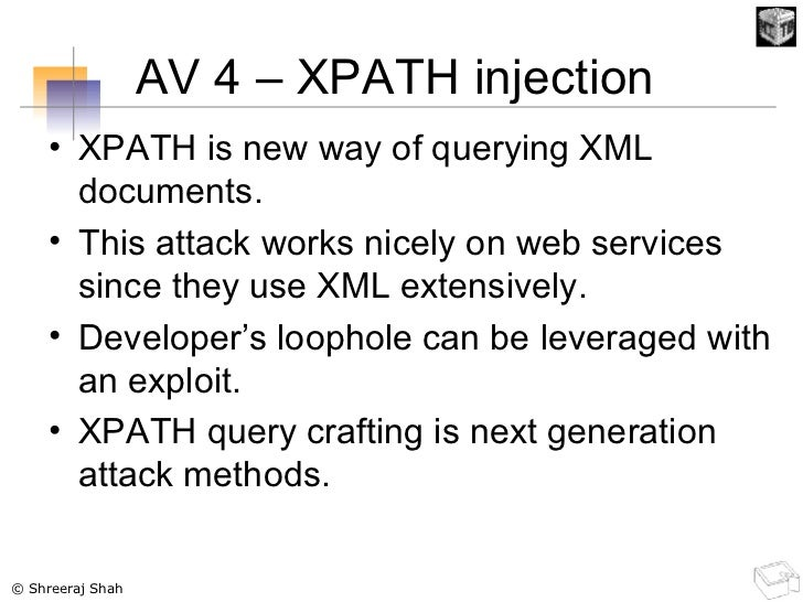 AV 4 – XPATH injection  <ul><li>XPATH is new way of querying XML documents. </li></ul><ul><li>This attack works nicely on ...