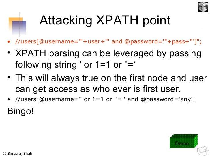 Attacking XPATH point <ul><li>//users[@username='&quot;+user+&quot;' and @password='&quot;+pass+&quot;']&quot;; </li></ul>...