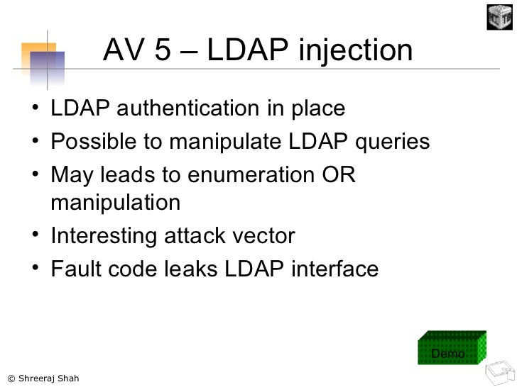AV 5 – LDAP injection <ul><li>LDAP authentication in place </li></ul><ul><li>Possible to manipulate LDAP queries </li></ul...