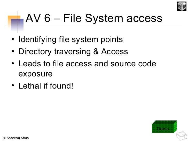 AV 6 – File System access <ul><li>Identifying file system points </li></ul><ul><li>Directory traversing & Access </li></ul...