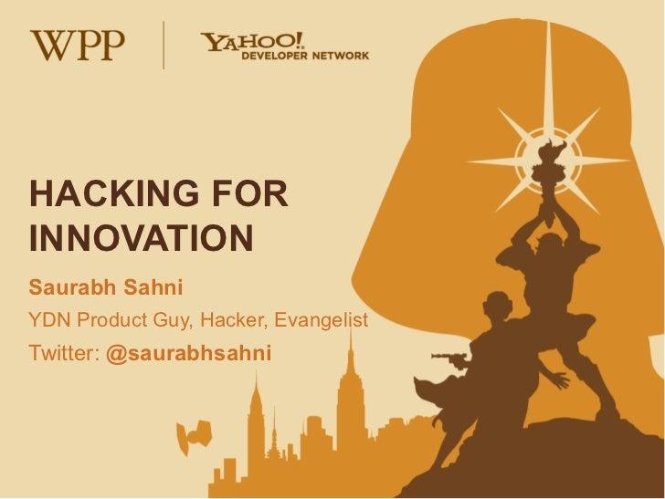 HACKING FORINNOVATIONSaurabh SahniYDN Product Guy, Hacker, EvangelistTwitter: @saurabhsahni
