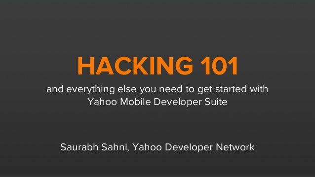 HACKING 101  and everything else you need to get started with Yahoo Mobile Developer Suite  Saurabh Sahni,  Yahoo Develope...