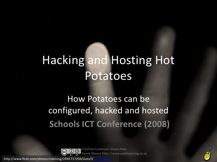 Hacking and Hosting Hot                               Potatoes                                 How Potatoes can be        ...