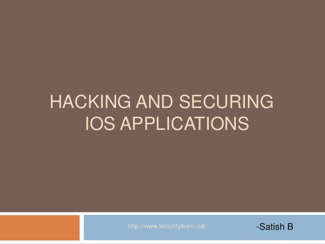 HACKING AND SECURING   IOS APPLICATIONS       http://www.securitylearn.net   -Satish B