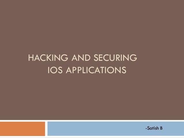 HACKING AND SECURING   IOS APPLICATIONS                       -Satish B