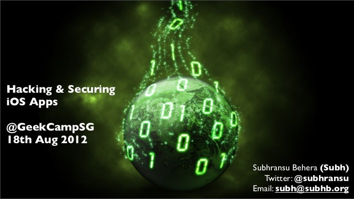 Hacking & SecuringiOS Apps@GeekCampSG18th Aug 2012                     Subhransu Behera (Subh)                        Twit...