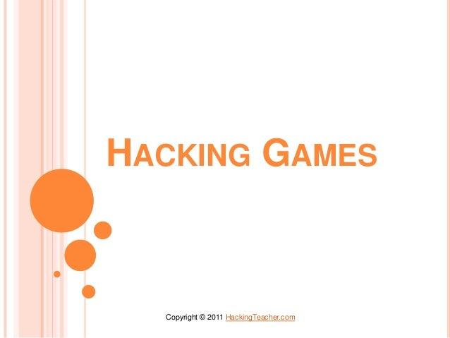 HACKING GAMES Copyright © 2011 HackingTeacher.com