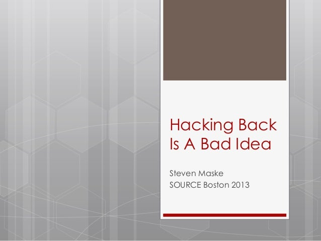 Hacking BackIs A Bad IdeaSteven MaskeSOURCE Boston 2013