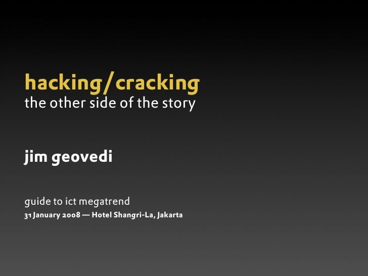 hacking/cracking the other side of the story   jim geovedi  guide to ict megatrend 31 January 2008 — Hotel Shangri-La, Jak...