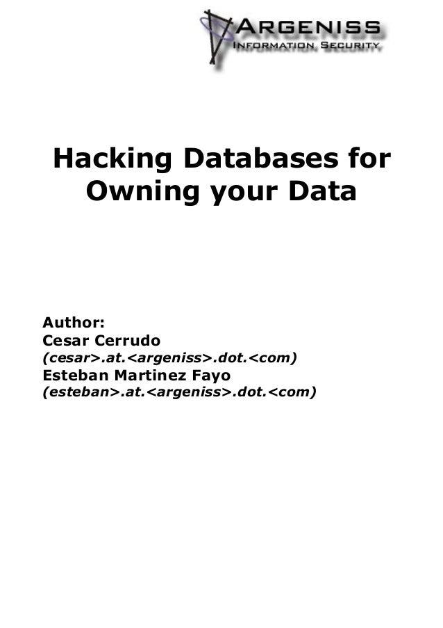 Hacking Databases for Owning your Data Author: Cesar Cerrudo (cesar>.at.<argeniss>.dot.<com) Esteban Martinez Fayo (esteba...
