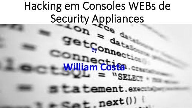 Hacking em Consoles WEBs de  Security Appliances     By      William  Costa