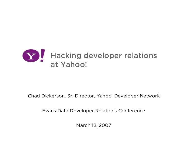 Hacking developer relations          at Yahoo!    Chad Dickerson, Sr. Director, Yahoo! Developer Network        Evans Data...