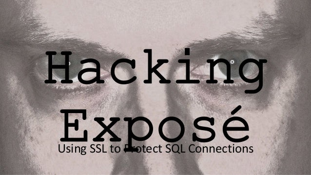 Hacking ExposéUsing SSL to Protect SQL Connections