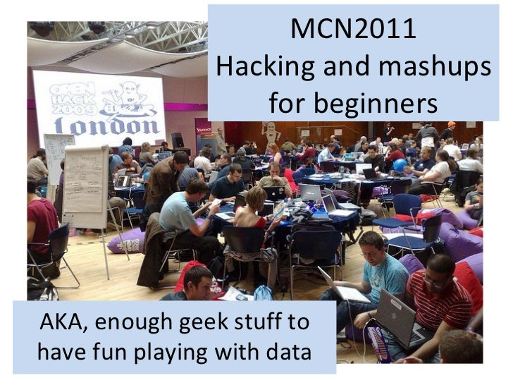 MCN2011 Hacking and mashups for beginners AKA, enough geek stuff to have fun playing with data