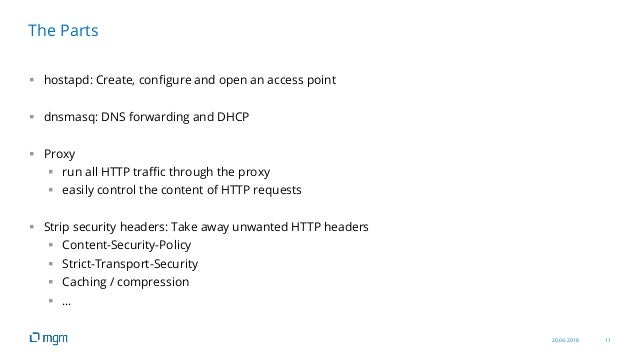 20.04.2018 11  hostapd: Create, configure and open an access point  dnsmasq: DNS forwarding and DHCP  Proxy  run all H...