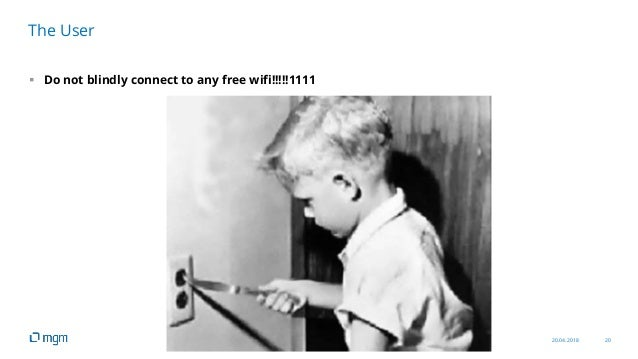 20.04.2018 20  Do not blindly connect to any free wifi!!!!!1111 The User