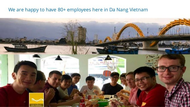 20.04.2018 27 We are happy to have 80+ employees here in Da Nang Vietnam