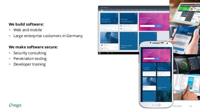 20.04.2018 28 We build software:  Web and mobile  Large enterprise customers in Germany We make software secure:  Secur...