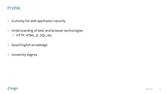 20.04.2018 41  Curiosity for web application security  Understanding of web and browser technologies  HTTP, HTML, JS, S...