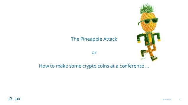 20.04.2018 7 The Pineapple Attack or How to make some crypto coins at a conference …