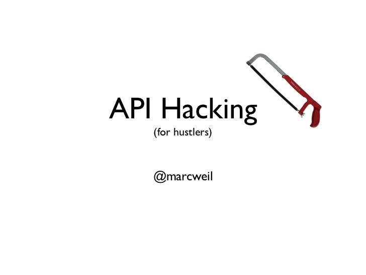 API Hacking   (for hustlers)   @marcweil