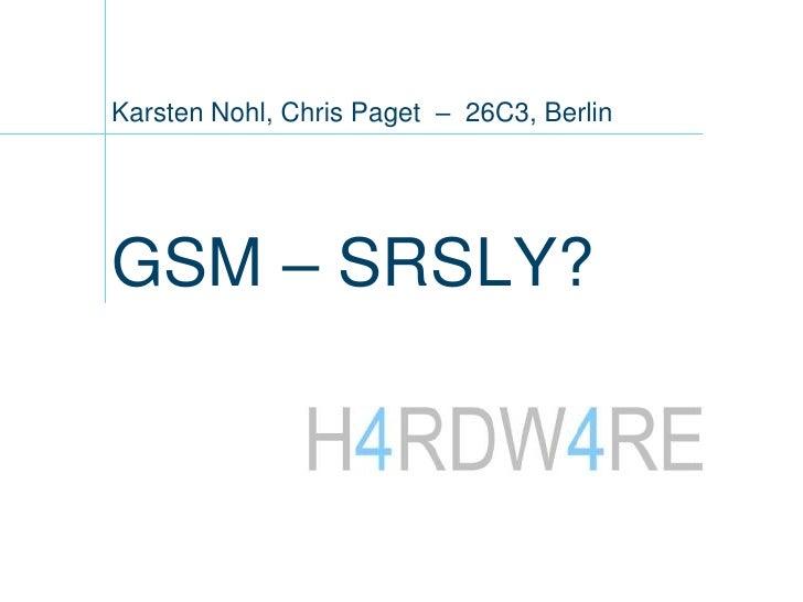 Karsten Nohl, Chris Paget – 26C3, Berlin     GSM – SRSLY?