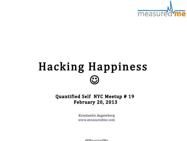 Hacking Happiness          Quantified Self NYC Meetup # 19         February 20, 2013          Konstantin Augemberg       ...