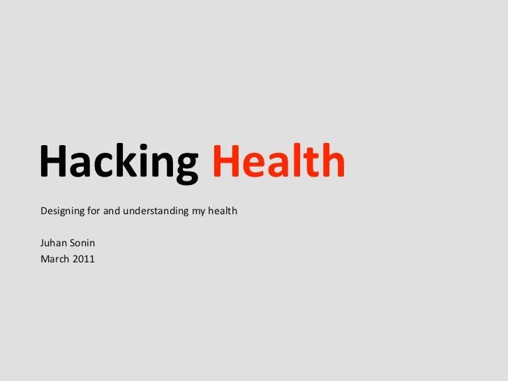 Hacking HealthDesigning for and understanding my healthJuhan SoninMarch 2011