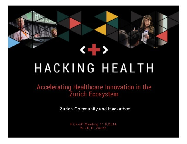 Accelerating Healthcare Innovation in the Zurich Ecosystem Kick-off Meeting 11.6.2014 W.I.R.E. Zurich Zurich Community and...