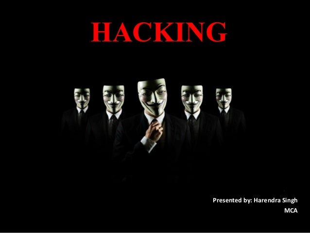 HACKING  Presented by: Harendra Singh MCA