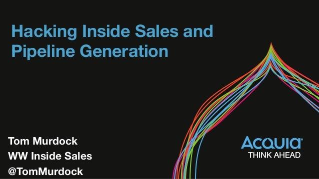 Hacking Inside Sales and  Pipeline Generation Tom Murdock WW Inside Sales @TomMurdock