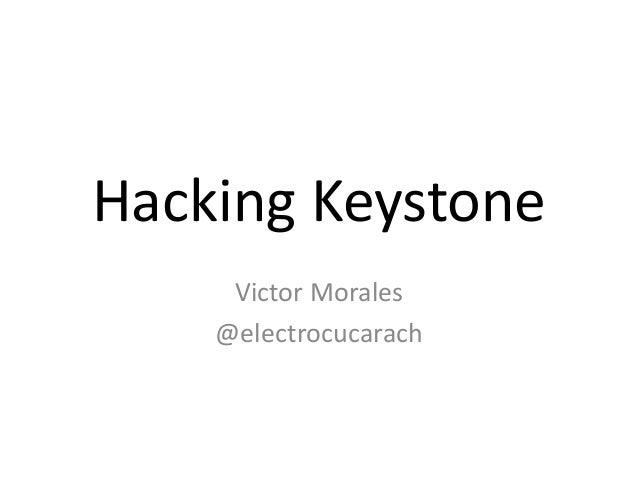 Hacking Keystone  Victor Morales  @electrocucarach