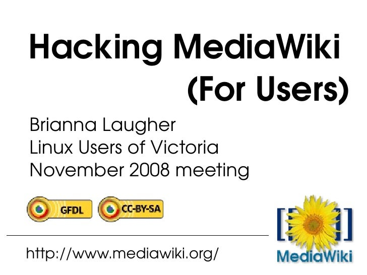 HackingMediaWiki         (ForUsers) BriannaLaugher LinuxUsersofVictoria November2008meeting    http://www.mediawi...