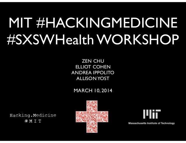 MIT #HACKINGMEDICINE #SXSWHealth WORKSHOP ! ZEN CHU  ELLIOT COHEN  ANDREA IPPOLITO  ALLISONYOST  ! MARCH 10, 2014