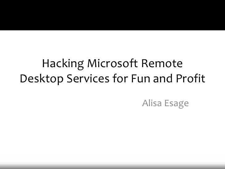 Hacking Microsoft Remote Desktop Services for Fun and Profit