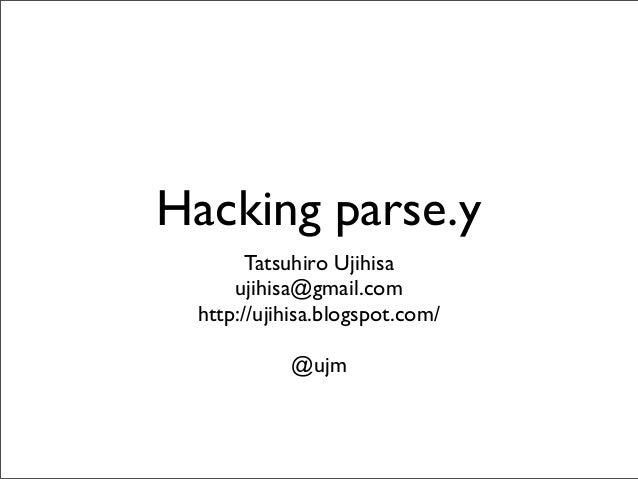 Hacking parse.y Tatsuhiro Ujihisa ujihisa@gmail.com http://ujihisa.blogspot.com/ @ujm