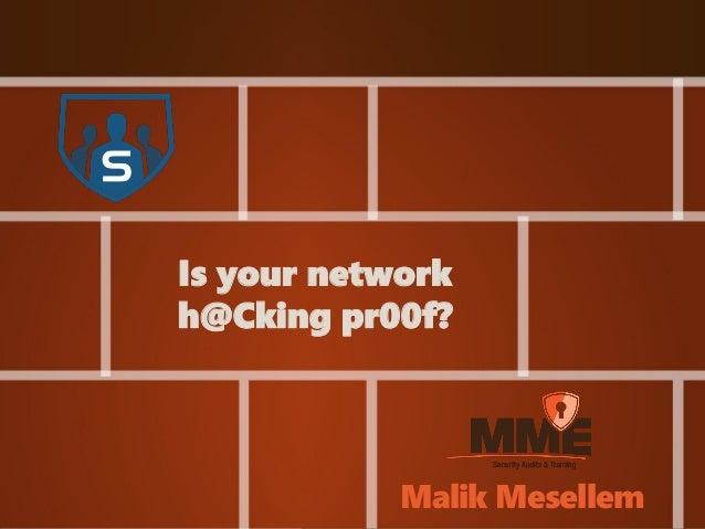 Is your network  h@Cking pr00f?  Malik Mesellem