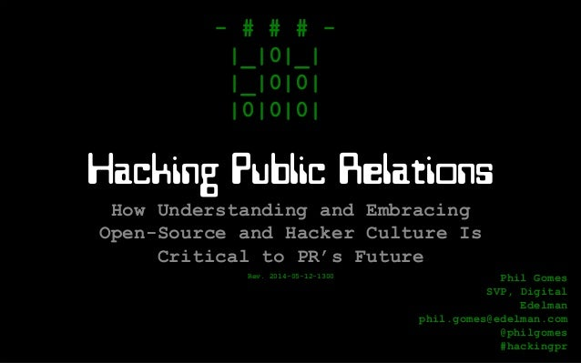 Hacking Public Relations How Understanding and Embracing Open-Source and Hacker Culture Is Critical to PR's Future - # # #...