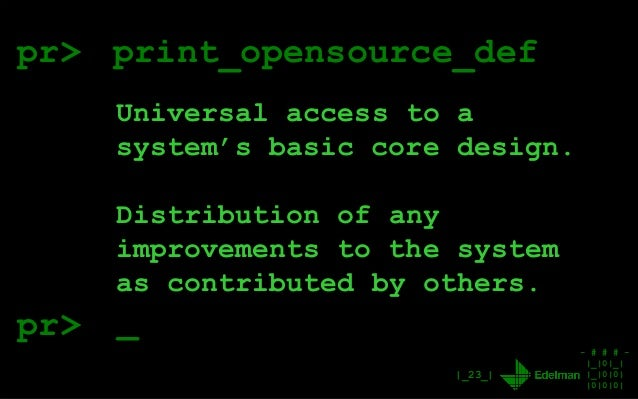 - # # # - |_|0|_| |_|0|0| |0|0|0| |_23_| pr> print_opensource_def Universal access to a system's basic core design. Distri...