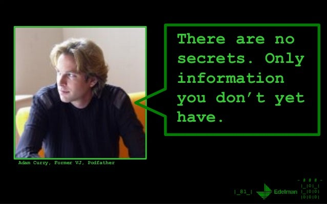 - # # # - |_|0|_| |_|0|0| |0|0|0| |_81_| There are no secrets. Only information you don't yet have. Adam Curry, Former VJ,...