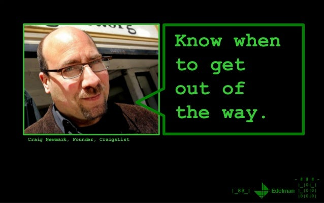 - # # # - |_|0|_| |_|0|0| |0|0|0| |_88_| Know when to get out of the way. Craig Newmark, Founder, CraigsList