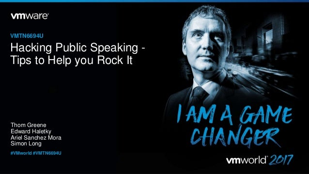 Thom Greene Edward Haletky Ariel Sanchez Mora Simon Long VMTN6694U #VMworld #VMTN6694U Hacking Public Speaking - Tips to H...