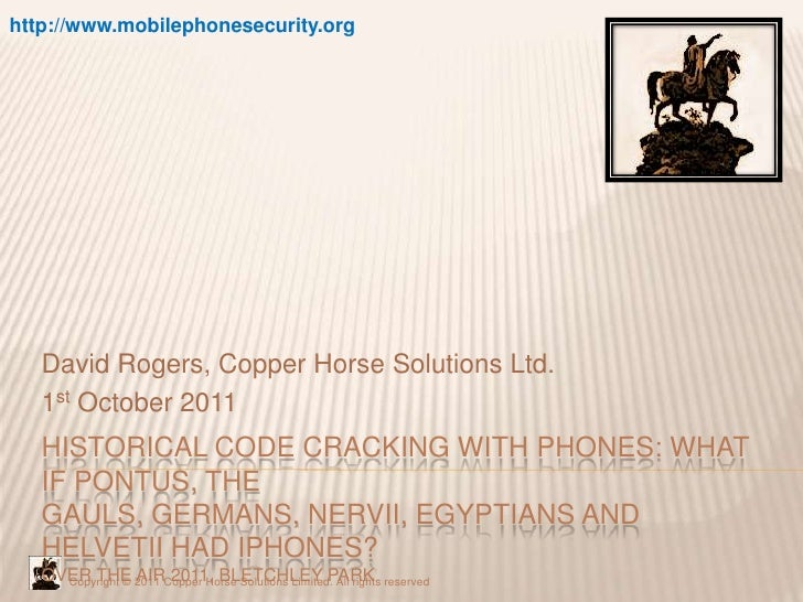Historical code cracking with phones: What if Pontus, the Gauls, Germans, Nervii, Egyptians and Helvetii had iphones?Over ...