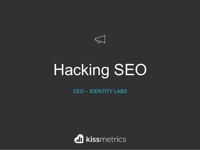 Hacking SEO CEO – IDENTITY LABS