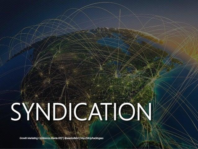 SYNDICATION Growth Marketing Conference Atlanta 2017   @asadzulfahri   http://bit.ly/hackingseo